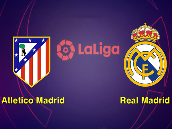Nhận định Atletico Madrid vs Real Madrid