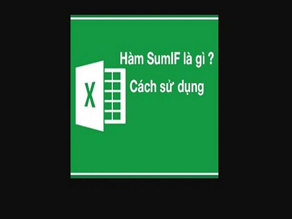Hàm sumif là gì? Công thức và cách sử dụng