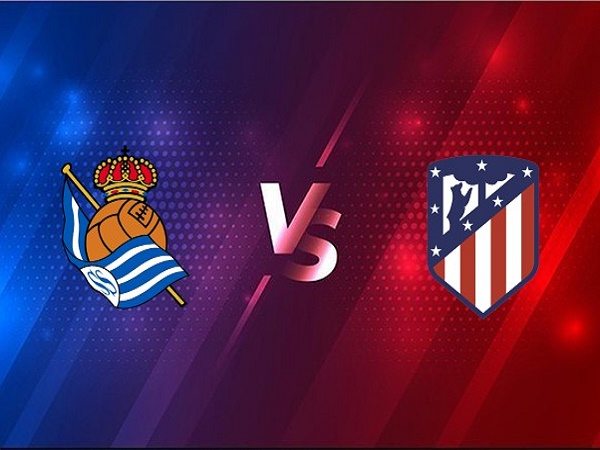 Nhận định Real Sociedad vs Atletico Madrid – 01h45 23/12/2020