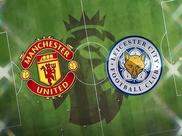Nhận định kèo MU vs Leicester – 00h00 12/05, Ngoại hạng Anh